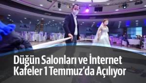 Düğün salonları ve internet kafeler 1 Temmuz'da faaliyete başlayacak