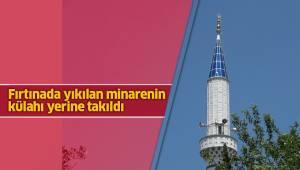 Fırtınada yıkılan minarenin külahı yerine takıldı