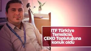 ITF Türkiye Temsilcisi, ÇEKO Topluluğuna konuk oldu