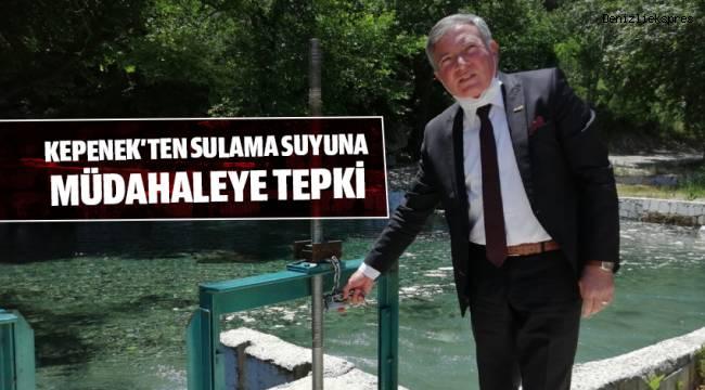 KEPENEK'TEN SULAMA SUYUNA MÜDAHALEYE TEPKİ