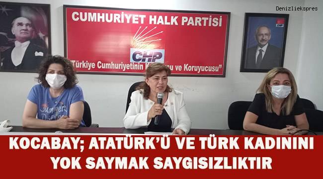 Kocabay; Atatürk'ü ve Türk kadınını yok saymak saygısızlıktır