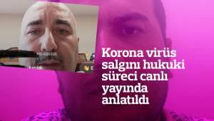 Korona virüs salgını hukuki süreci canlı yayında anlatıldı