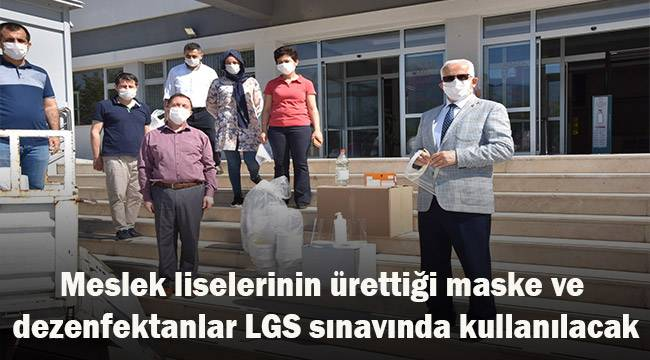 Meslek liselerinin ürettiği masken ve dezenfektanlar LGS sınavında da kullanılacak