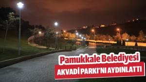 PAMUKKALE BELEDİYESİ AKVADİ PARKI'NI AYDINLATTI