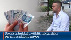 Sokakta bulduğu yüklü miktardaki paranın sahibini arıyor