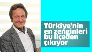 Türkiye'nin en zenginleri bu ilçeden çıkıyor