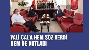 VALİ ÇAL'A HEM SÖZ VERDİ HEM DE KUTLADI