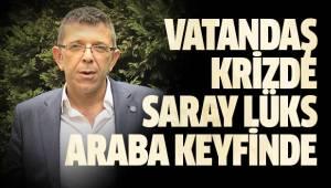 VATANDAŞ KRİZDE , SARAY LÜKS ARABA KEYFİNDE
