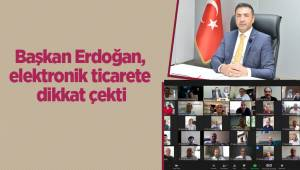 Başkan Erdoğan, elektronik ticarete dikkat çekti