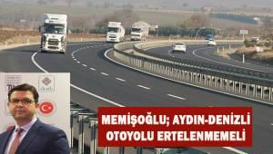 Başkan Memişoğlu; Denizli-Aydın otoyolu ertelenmemeli
