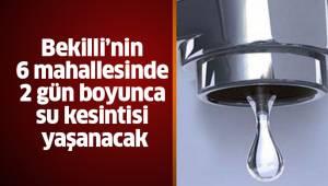 Bekilli'nin 6 mahallesinde 2 gün boyunca su kesintisi yaşanacak