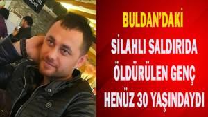 Buldan'daki silahlı saldırıda öldürülen genç henüz 30 yaşındaydı