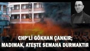 CHP'li Gökhan Çankır; Madımak, ateşte semaha durmaktır