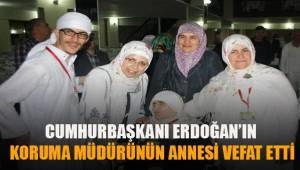 Cumhurbaşkanı Erdoğan'ın koruma müdürünün annesi vefat etti