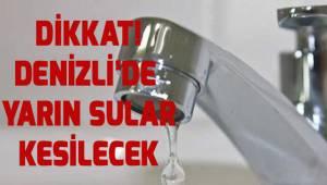 Denizli'de 7 mahallede su kesintisi olacak