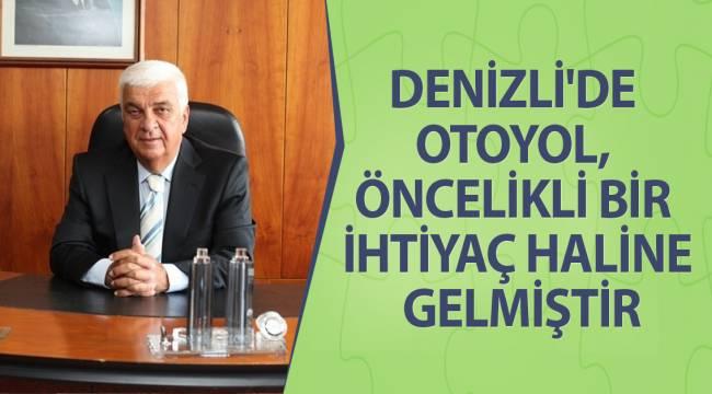 DENİZLİ'DE OTOYOL, ÖNCELİKLİ BİR İHTİYAÇ HALİNE GELMİŞTİR