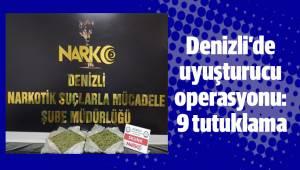Denizli'de uyuşturucu operasyonu: 9 tutuklama