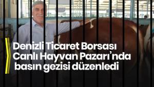 Denizli Ticaret Borsası Canlı Hayvan Pazarı'nda basın gezisi düzenledi