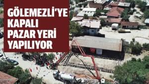 GÖLEMEZLİ'YE KAPALI PAZAR YERİ YAPILIYOR