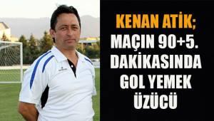 Kenan Atik; Maçın 90+5. dakikasında gol yemek üzücü