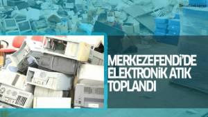 MERKEZEFENDİ'DE 6,5 TON ELEKTRONİK ATIK TOPLANDI