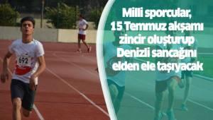 Milli sporcular, 15 Temmuz akşamı zincir oluşturup Denizli sancağını elden ele taşıyacak