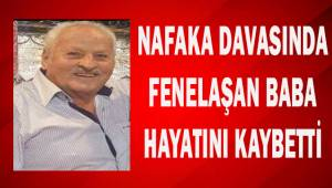 Nafaka davasında fenalaşan baba hayatını kaybetti