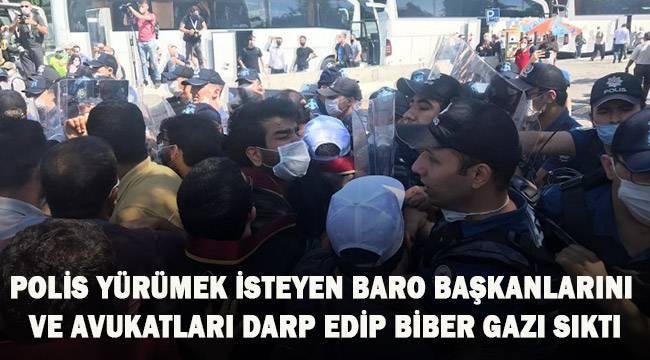 Polis, yürümek isteyen baro başkanları ve avukatları darp edip biber gazı sıktı