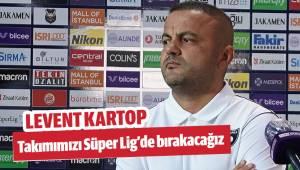 Takımımızı inşallah Süper Lig'de bırakacağız