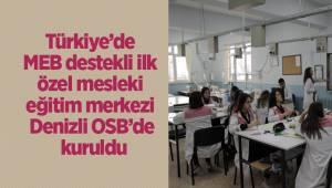 Türkiye'de MEB destekli ilk özel mesleki eğitim merkezi Denizli OSB'de kuruldu