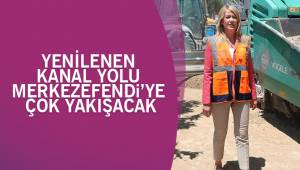 YENİLENEN KANAL YOLU MERKEZEFENDİ'YE ÇOK YAKIŞACAK