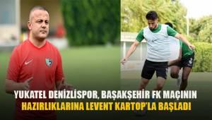 Yukatel Denizlispor, Başakşehir FK maçının hazırlıklarına Levent Kartop'la başladı.