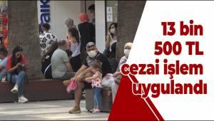 13 bin 500 TL cezai işlem uygulandı