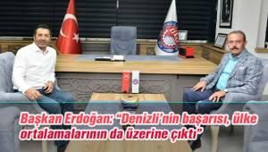 """Başkan Erdoğan: """"Denizli'nin başarısı, ülke ortalamalarının da üzerine çıktı"""""""