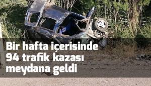 Bir hafta içerisinde 94 trafik kazası meydana geldi