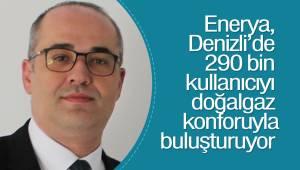 Enerya, Denizli'de 290 bin kullanıcıyı doğalgaz konforuyla buluşturuyor