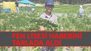FEN LİSESİ HABERİNİ TARLADA ALDI