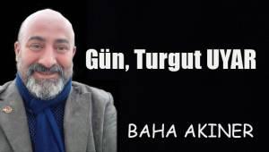 Gün, Turgut UYAR!..