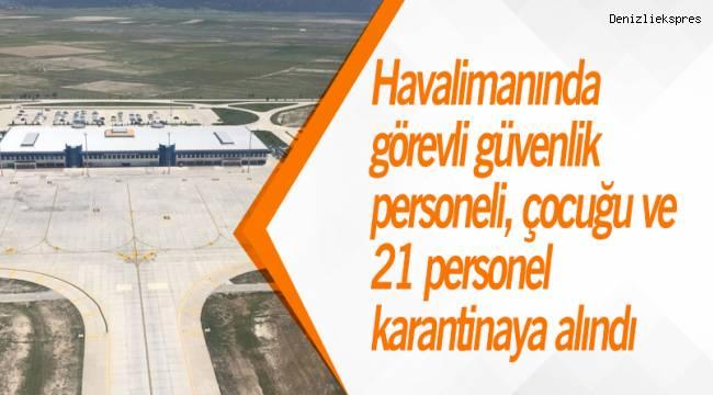Havalimanında görevli güvenlik personeli, çocuğu ve 21 personel karantinaya alındı