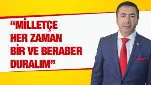 """""""MİLLETÇE HER ZAMAN BİR VE BERABER DURALIM"""""""