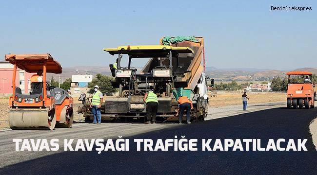 Tavas Kavşağı trafiğe kapatılacak