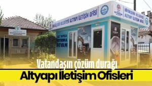Vatandaşın çözüm durağı: Altyapı İletişim Ofisleri