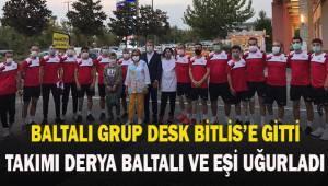Baltalı Grup DESK Bitlis'e gitti