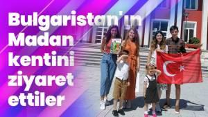Bulgaristan'ın Madan kentini ziyaret ettiler