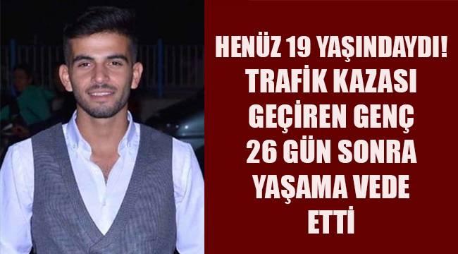 Denizli'de trafik kazasında yaralanan genç 26 gün sonra yaşamını yitirdi