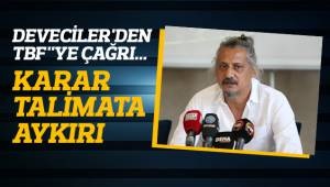 DEVECİLER'DEN TBF'YE ÇAĞRI...