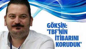 GÖKŞİN: 'TBF'NİN İTİBARINI KORUDUK...'