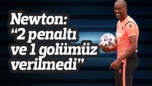 """Newton: """"2 penaltı ve 1 golümüz verilmedi"""""""