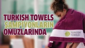Turkısh Towels Şampiyonların Omuzlarında