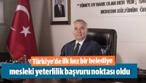 Türkiye'de ilk kez bir belediye mesleki yeterlilik başvuru noktası oldu